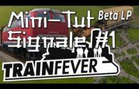 Train Fever Mini – Tutorial Signale #1 Die Grundlagen zur Wegfindung plus BONUS Züge in den 90ern